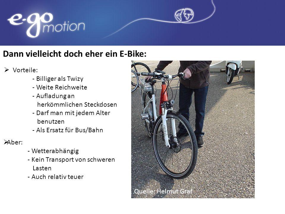 Dann vielleicht doch eher ein E-Bike: Aber: - Wetterabhängig - Kein Transport von schweren Lasten - Auch relativ teuer Quelle: Helmut Graf Vorteile: -