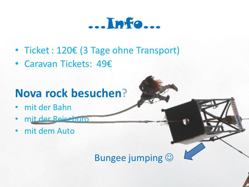 ...Info... Ticket : 120 (3 Tage ohne Transport) Caravan Tickets: 49 Nova rock besuchen.