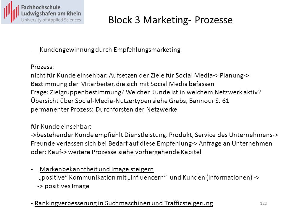 Block 3 Marketing- Prozesse -Kundengewinnung durch Empfehlungsmarketing Prozess: nicht für Kunde einsehbar: Aufsetzen der Ziele für Social Media-> Planung-> Bestimmung der Mitarbeiter, die sich mit Social Media befassen Frage: Zielgruppenbestimmung.