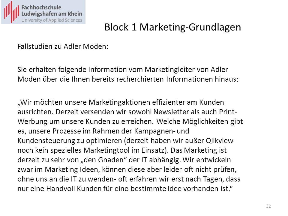 Block 1 Marketing-Grundlagen Fallstudien zu Adler Moden: Sie erhalten folgende Information vom Marketingleiter von Adler Moden über die Ihnen bereits recherchierten Informationen hinaus: Wir möchten unsere Marketingaktionen effizienter am Kunden ausrichten.