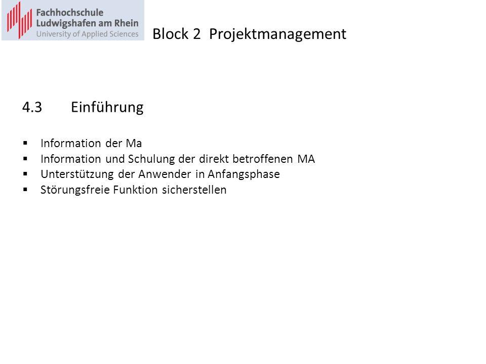 4.3Einführung Information der Ma Information und Schulung der direkt betroffenen MA Unterstützung der Anwender in Anfangsphase Störungsfreie Funktion sicherstellen Block 2 Projektmanagement