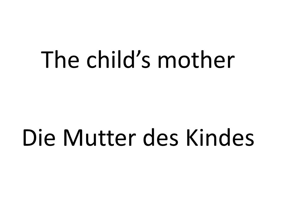 The childs mother Die Mutter des Kindes