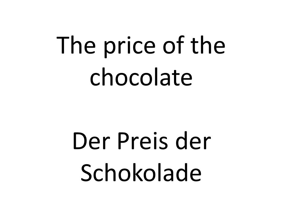 The price of the chocolate Der Preis der Schokolade