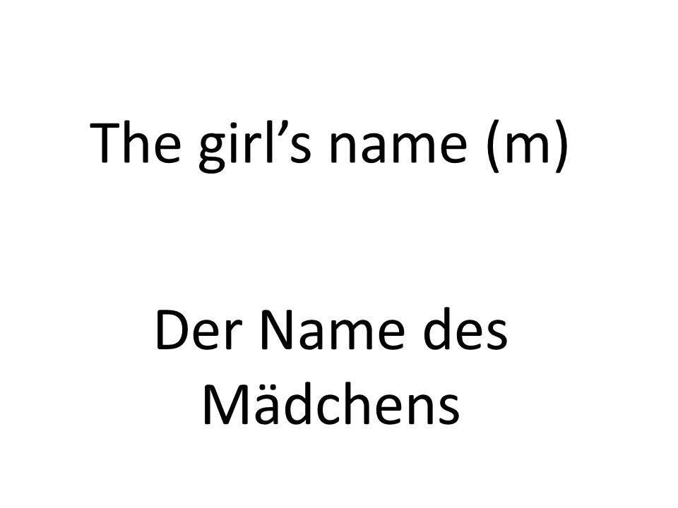 The girls name (m) Der Name des Mädchens