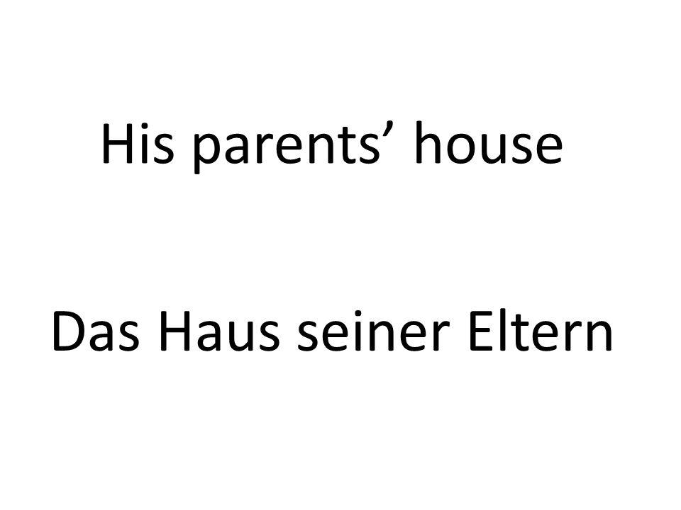 His parents house Das Haus seiner Eltern