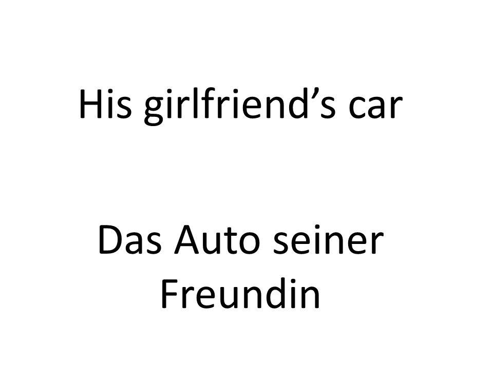 His girlfriends car Das Auto seiner Freundin