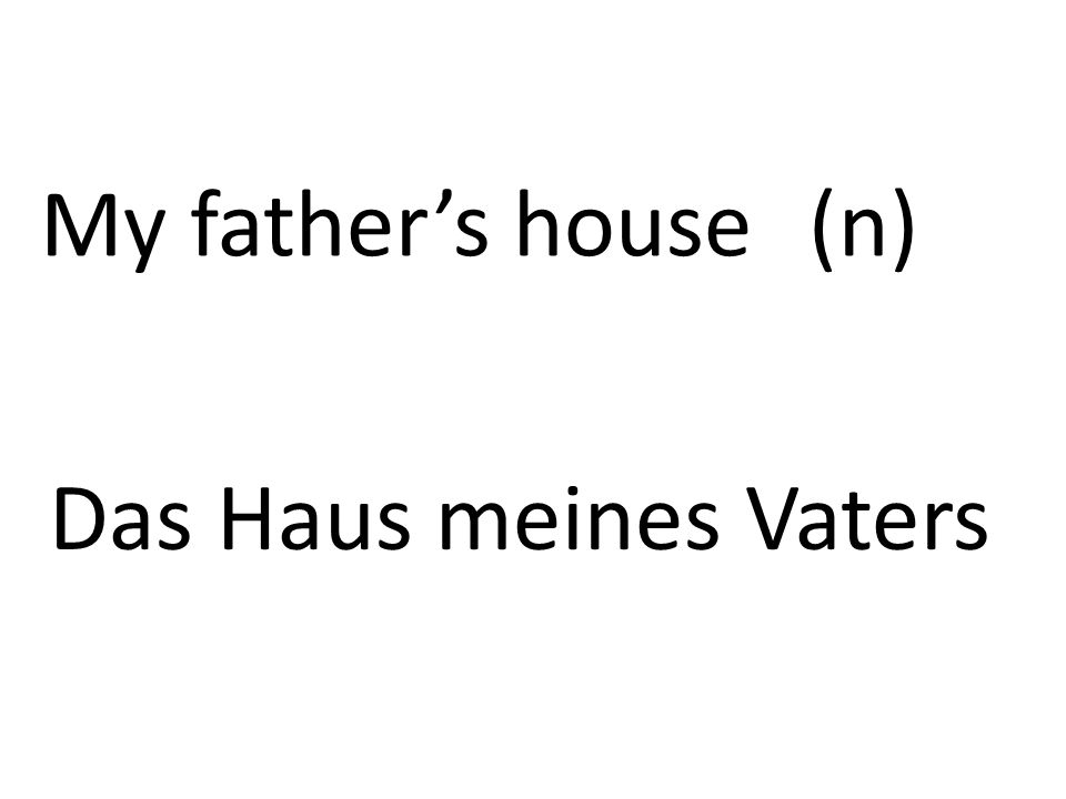 My fathers house (n) Das Haus meines Vaters