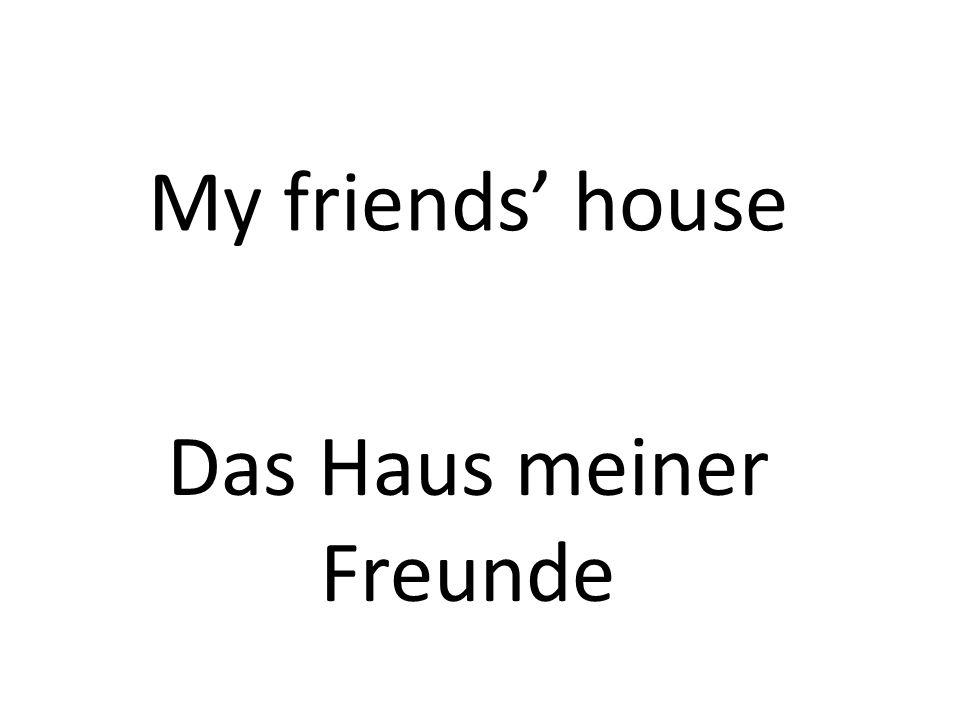 My friends house Das Haus meiner Freunde