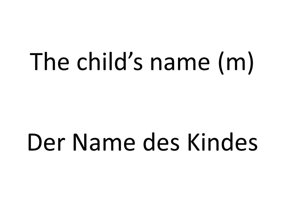The childs name (m) Der Name des Kindes