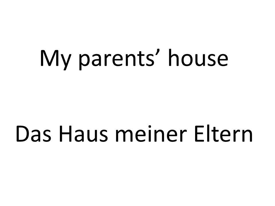 My parents house Das Haus meiner Eltern