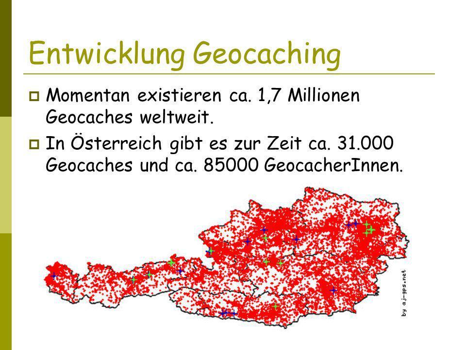 Entwicklung Geocaching Momentan existieren ca.1,7 Millionen Geocaches weltweit.