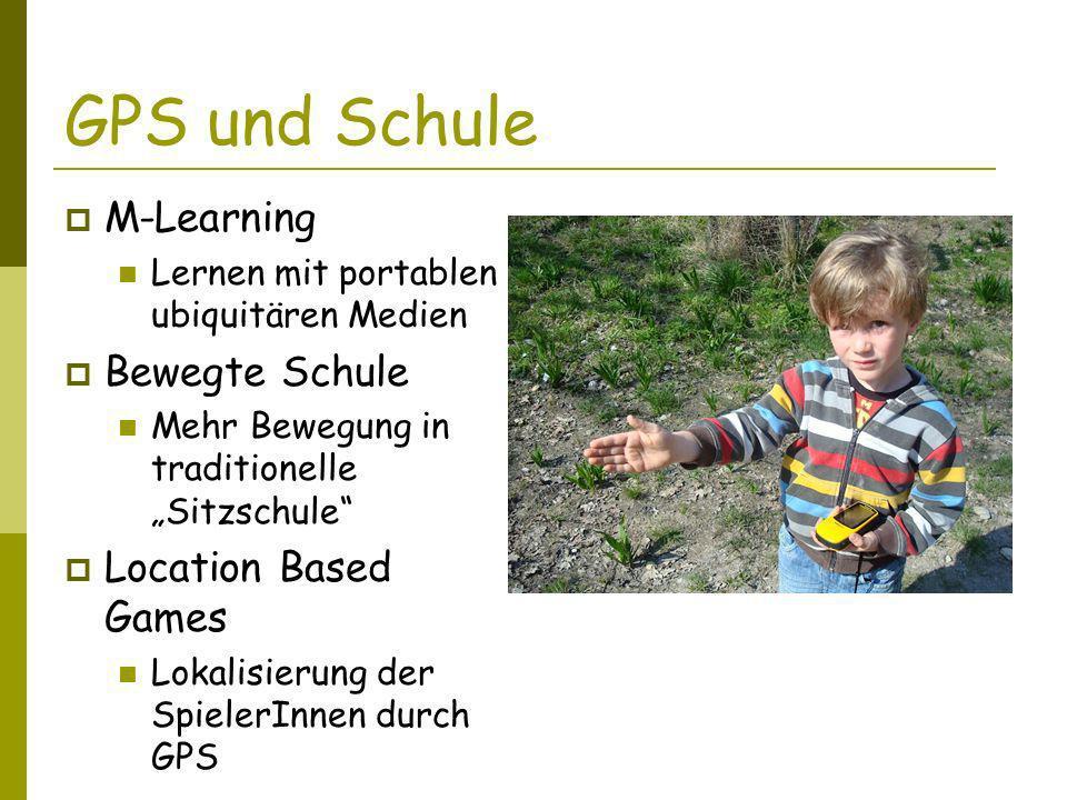 GPS und Schule M-Learning Lernen mit portablen ubiquitären Medien Bewegte Schule Mehr Bewegung in traditionelle Sitzschule Location Based Games Lokalisierung der SpielerInnen durch GPS