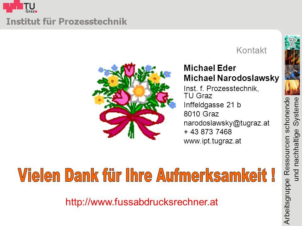 Arbeitsgruppe Ressourcen schonende und nachhaltige Systeme Kontakt Michael Eder Michael Narodoslawsky Inst. f. Prozesstechnik, TU Graz Inffeldgasse 21