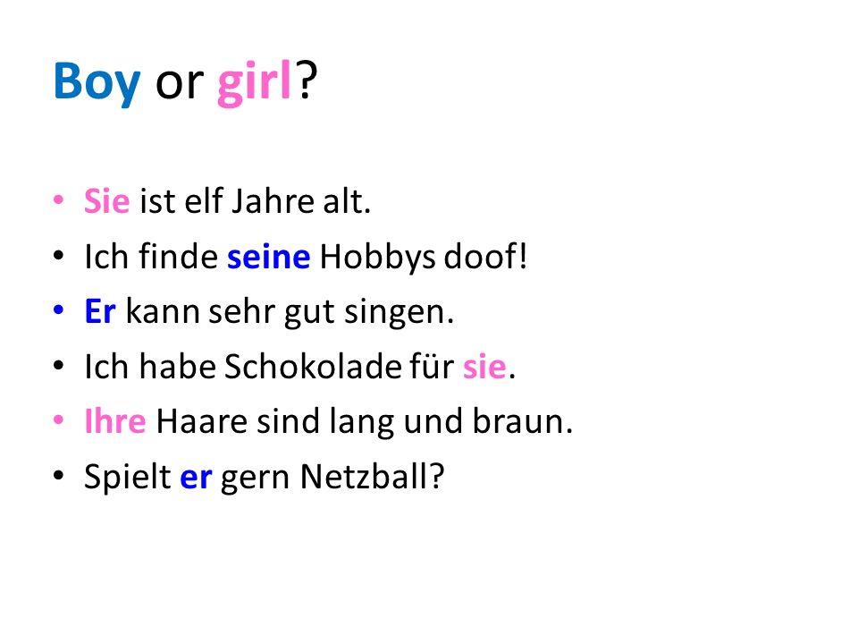 Boy or girl. Sie ist elf Jahre alt. Ich finde seine Hobbys doof.