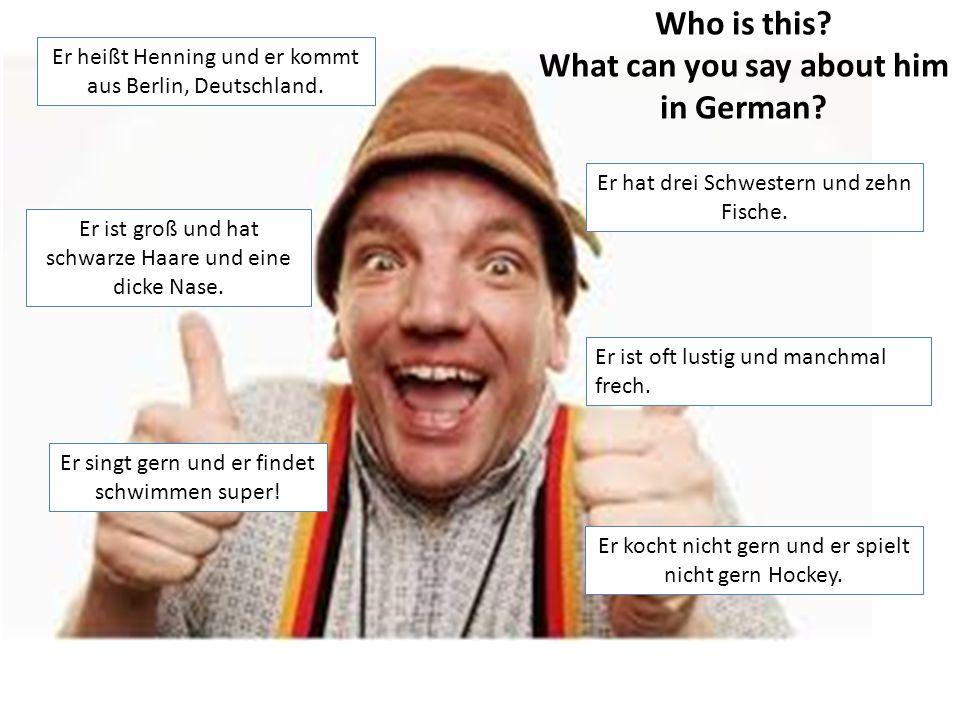 Er heißt Henning und er kommt aus Berlin, Deutschland.