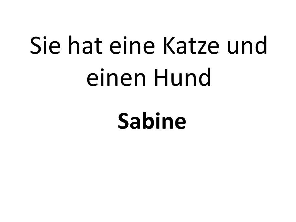 Sie hat eine Katze und einen Hund Sabine