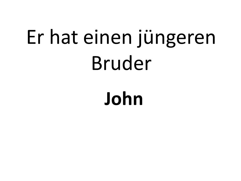 Er hat einen jüngeren Bruder John