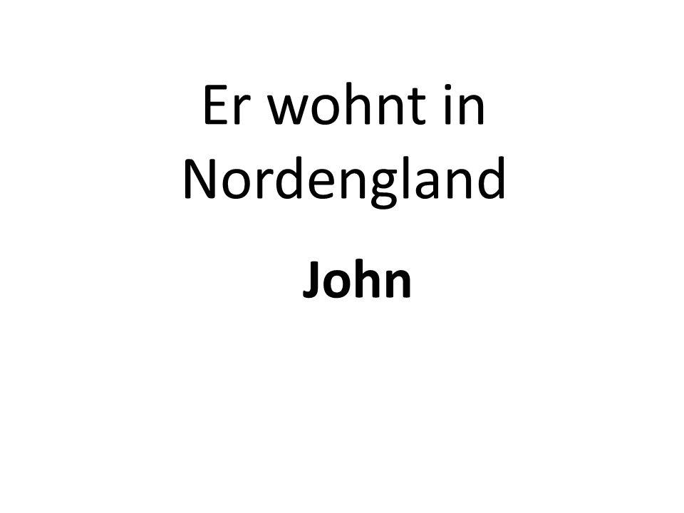 Er wohnt in Nordengland John