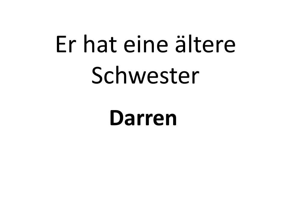 Er hat eine ältere Schwester Darren