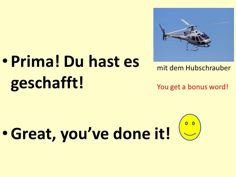 Prima! Du hast es geschafft! Great, youve done it! mit dem Hubschrauber You get a bonus word!