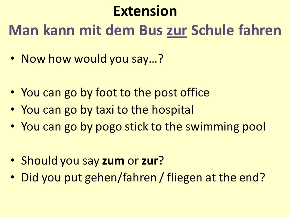 Extension Man kann mit dem Bus zur Schule fahren Now how would you say….