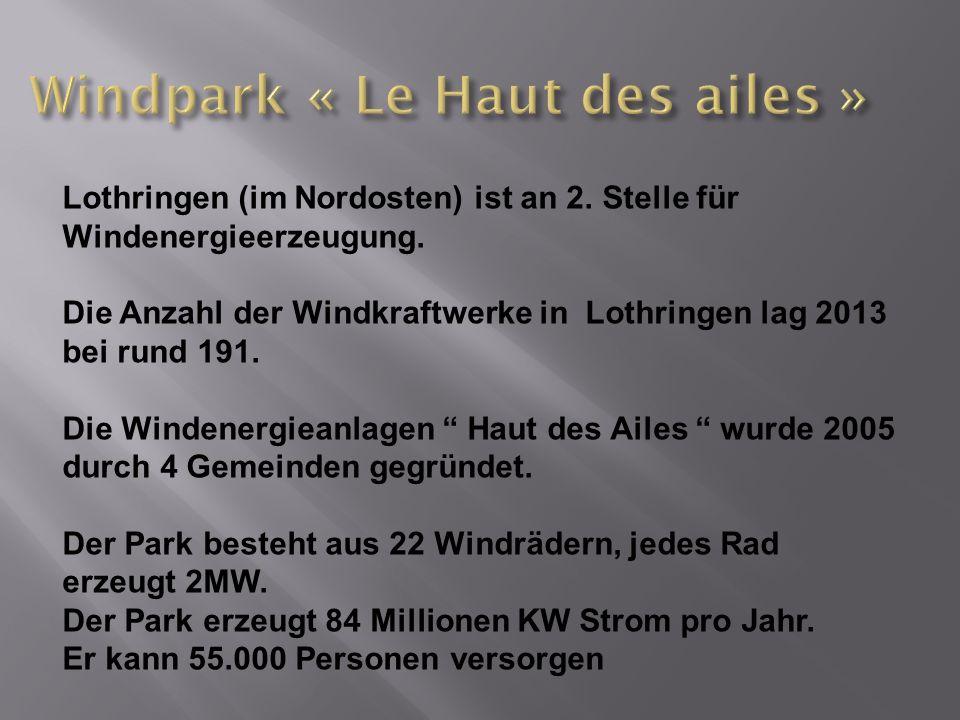 Lothringen (im Nordosten) ist an 2. Stelle für Windenergieerzeugung. Die Anzahl der Windkraftwerke in Lothringen lag 2013 bei rund 191. Die Windenergi