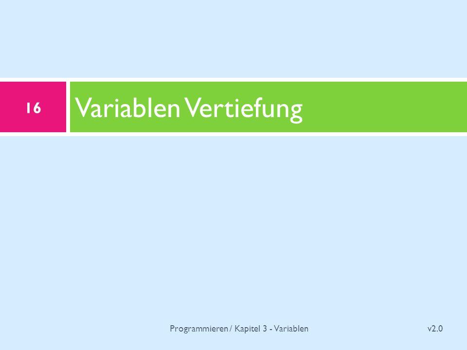 Variablen Vertiefung v2.0 16 Programmieren / Kapitel 3 - Variablen