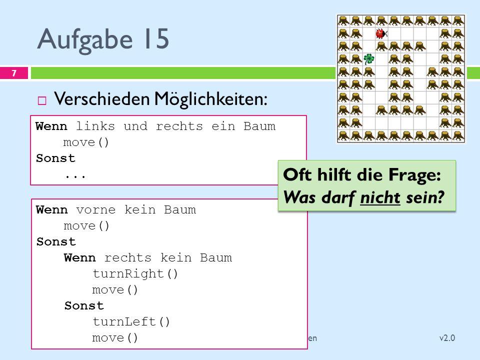 Marco Jakob Aufgabe 15 v2.0 Programmieren / Kapitel 3 - Variablen 7 Verschieden Möglichkeiten: Wenn links und rechts ein Baum move() Sonst...