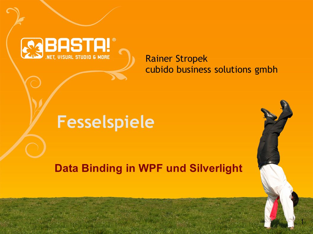 1 Rainer Stropek cubido business solutions gmbh Fesselspiele Data Binding in WPF und Silverlight