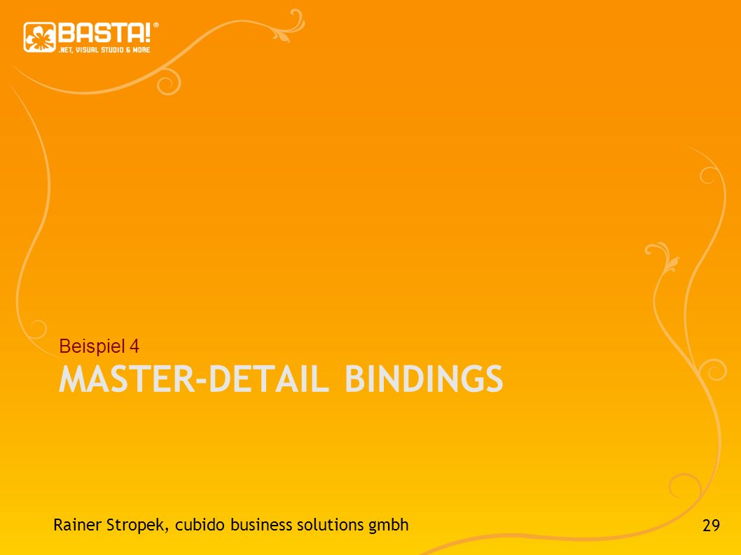 29 MASTER-DETAIL BINDINGS Beispiel 4 Rainer Stropek, cubido business solutions gmbh