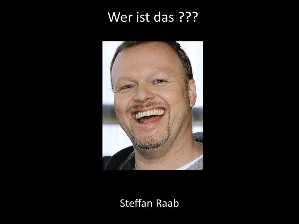 Wer ist das ??? Steffan Raab
