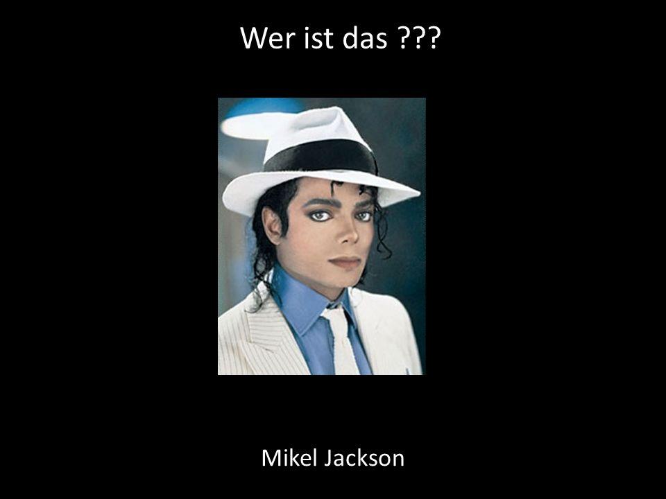 Wer ist das ??? Mikel Jackson
