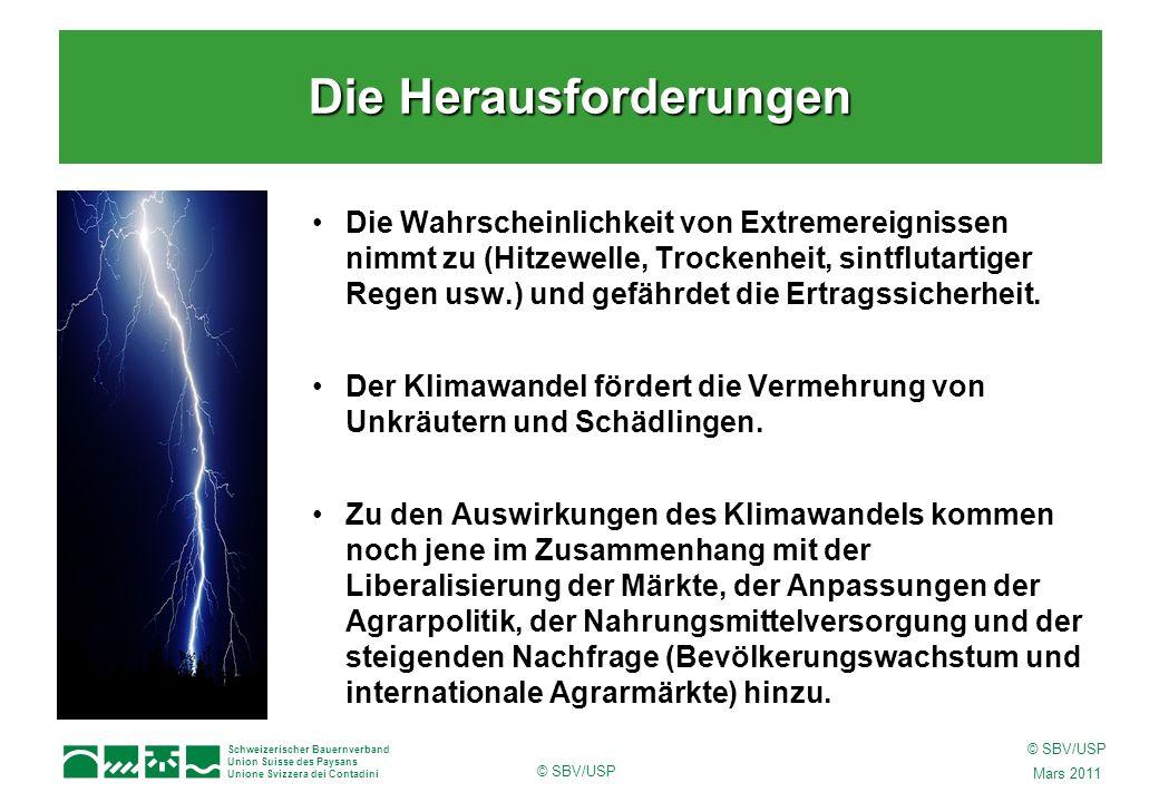 Schweizerischer Bauernverband Union Suisse des Paysans Unione Svizzera dei Contadini © SBV/USP Mars 2011 © SBV/USP Die Wahrscheinlichkeit von Extremereignissen nimmt zu (Hitzewelle, Trockenheit, sintflutartiger Regen usw.) und gefährdet die Ertragssicherheit.