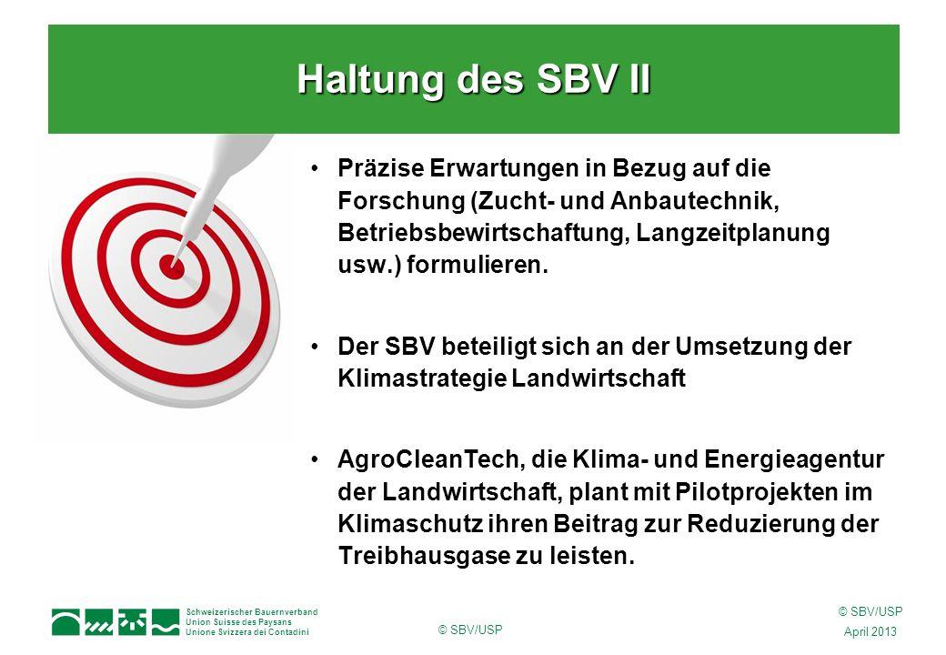 Schweizerischer Bauernverband Union Suisse des Paysans Unione Svizzera dei Contadini © SBV/USP April 2013 © SBV/USP Präzise Erwartungen in Bezug auf die Forschung (Zucht- und Anbautechnik, Betriebsbewirtschaftung, Langzeitplanung usw.) formulieren.