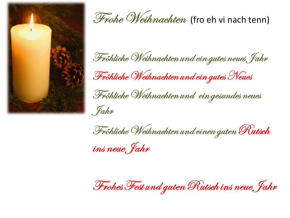 Frohe Weihnachten (fro eh vi nach tenn) Fröhliche Weihnachten und ein gutes neues Jahr Fröhliche Weihnachten und ein gutes Neues Fröhliche Weihnachten