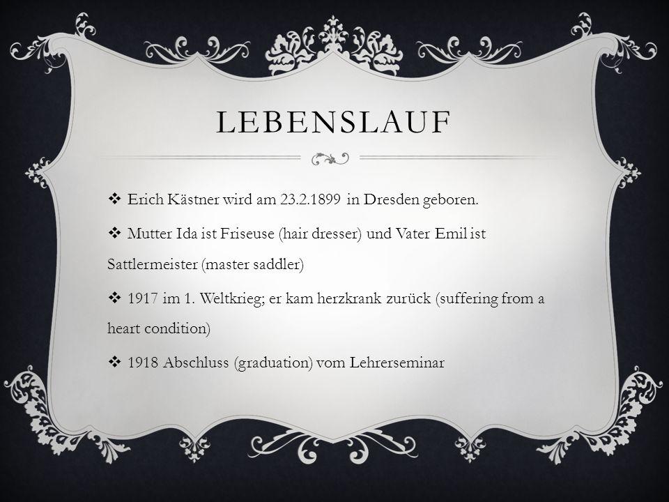 LEBENSLAUF Erich Kästner beginnt 1919 das Studium für Germanistik,Geschichte, Philosphie und Theatergeschichte.