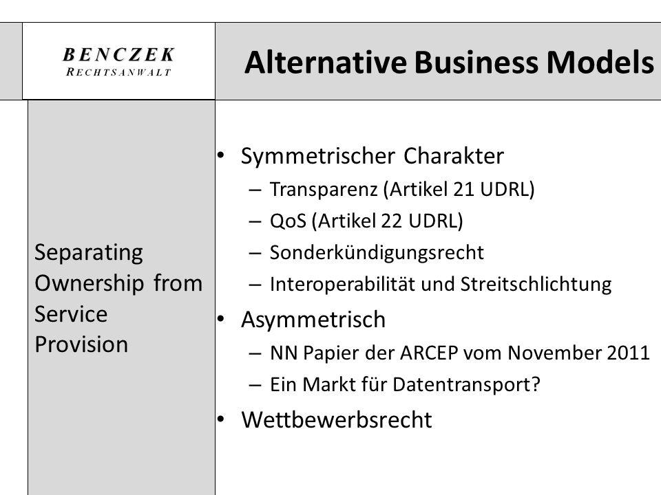 Alternative Business Models Separating Ownership from Service Provision Symmetrischer Charakter – Transparenz (Artikel 21 UDRL) – QoS (Artikel 22 UDRL
