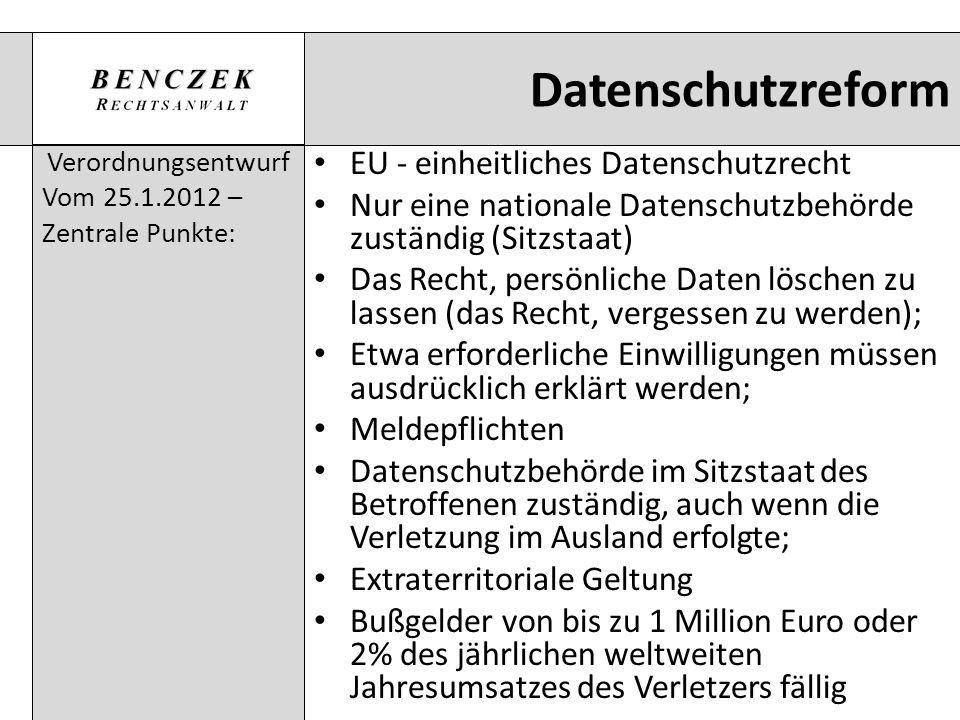 Datenschutzreform Verordnungsentwurf Vom 25.1.2012 – Zentrale Punkte: EU - einheitliches Datenschutzrecht Nur eine nationale Datenschutzbehörde zustän