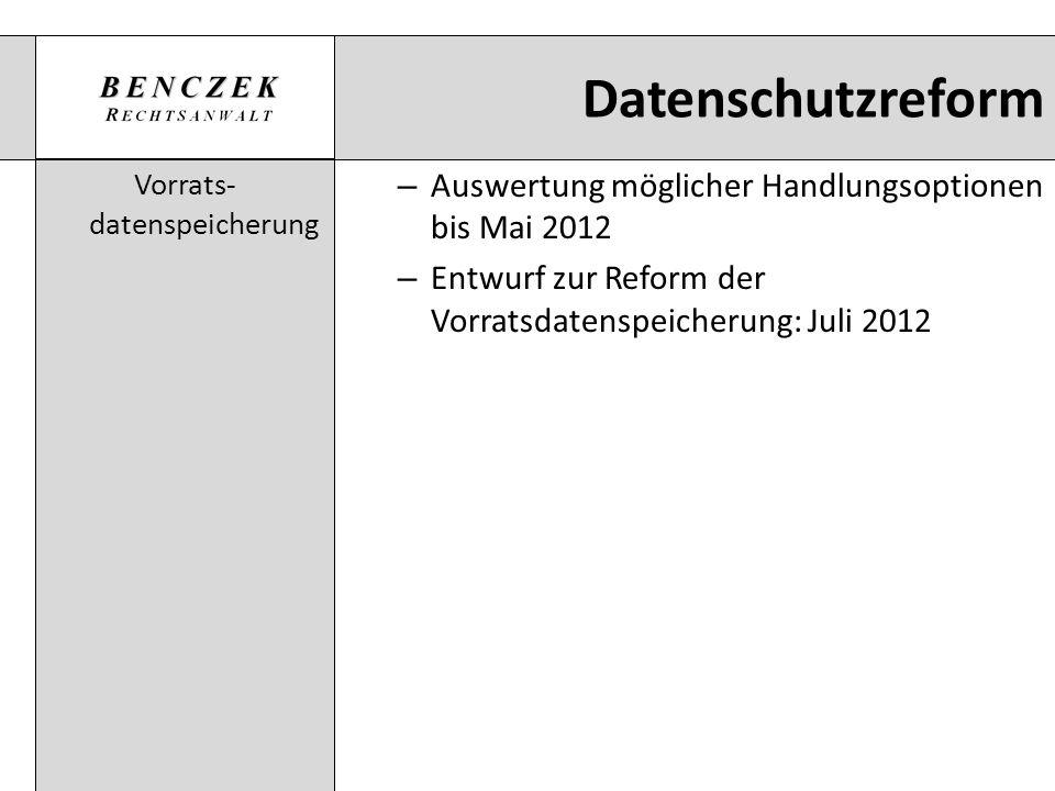 Datenschutzreform Vorrats- datenspeicherung – Auswertung möglicher Handlungsoptionen bis Mai 2012 – Entwurf zur Reform der Vorratsdatenspeicherung: Ju