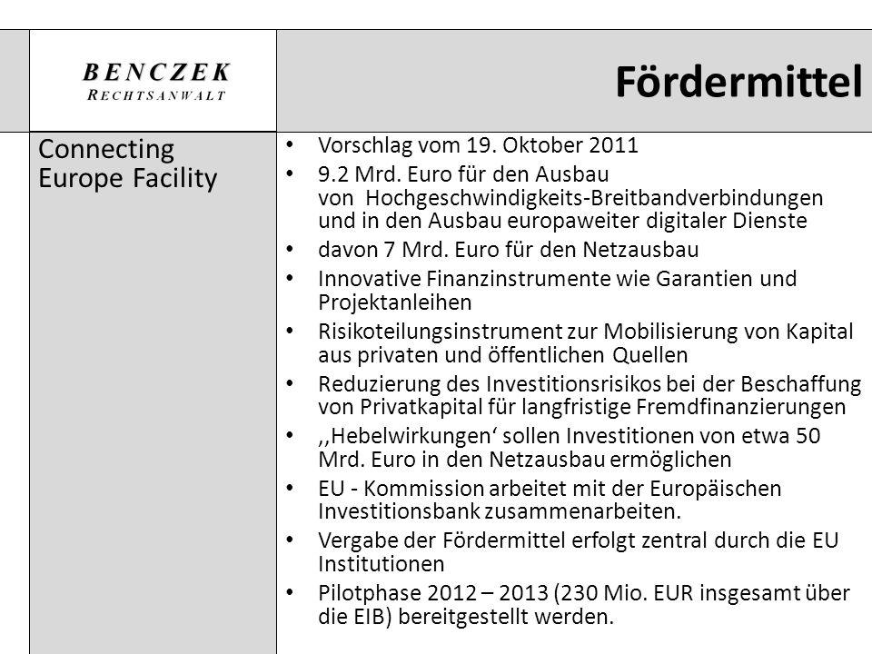 Fördermittel Connecting Europe Facility Vorschlag vom 19. Oktober 2011 9.2 Mrd. Euro für den Ausbau von Hochgeschwindigkeits-Breitbandverbindungen und