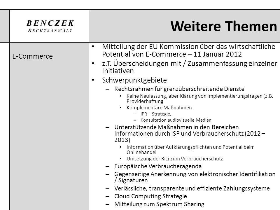Weitere Themen E-Commerce Mitteilung der EU Kommission über das wirtschaftliche Potential von E-Commerce – 11 Januar 2012 z.T. Überscheidungen mit / Z