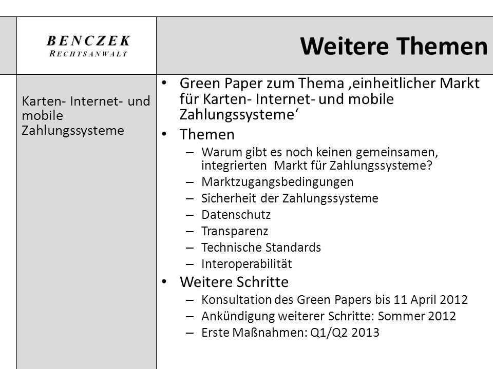 Weitere Themen Karten- Internet- und mobile Zahlungssysteme Green Paper zum Thema einheitlicher Markt für Karten- Internet- und mobile Zahlungssysteme