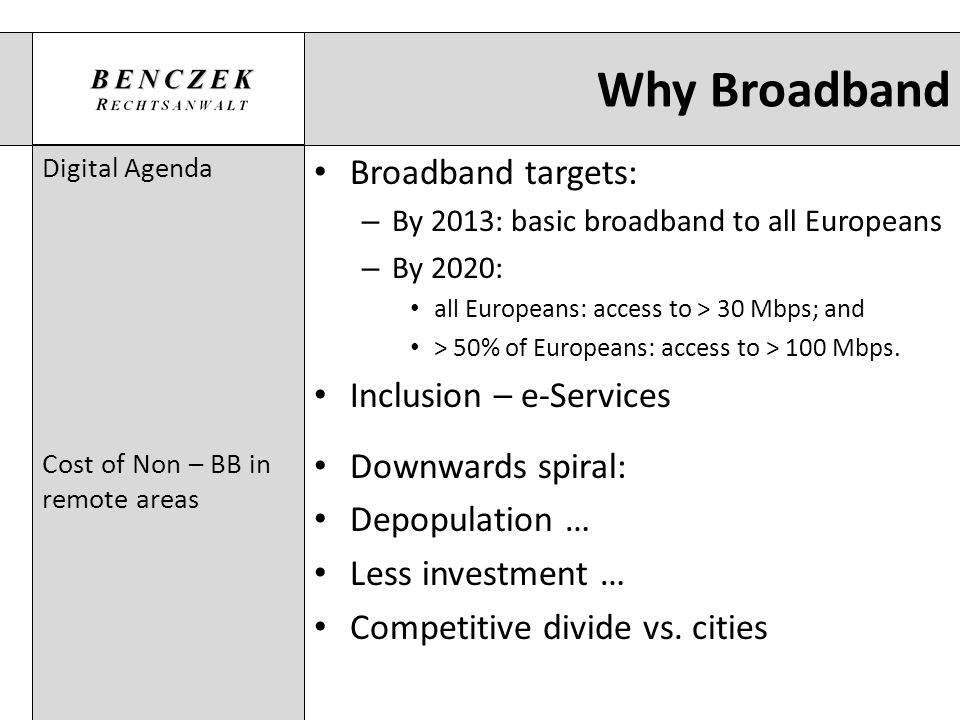 Why Broadband Digital Agenda Cost of Non – BB in remote areas Broadband targets: – By 2013: basic broadband to all Europeans – By 2020: all Europeans: