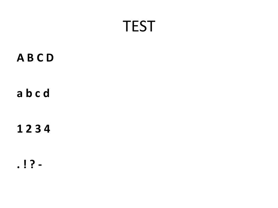 TEST A B C D a b c d 1 2 3 4. ! ? -