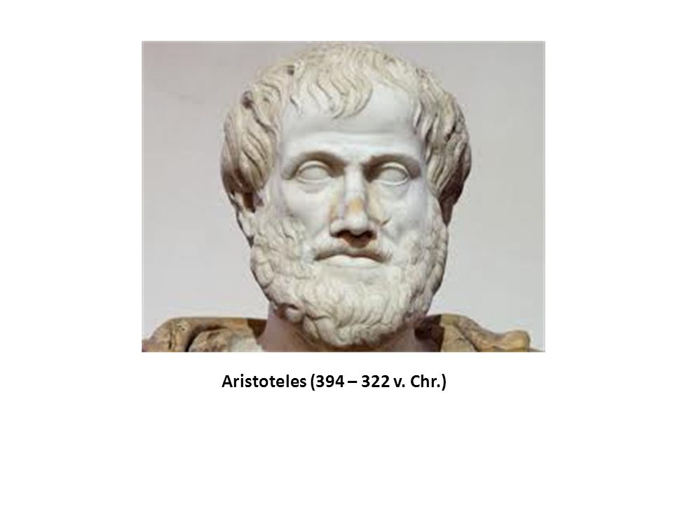 Aristoteles (394 – 322 v. Chr.)