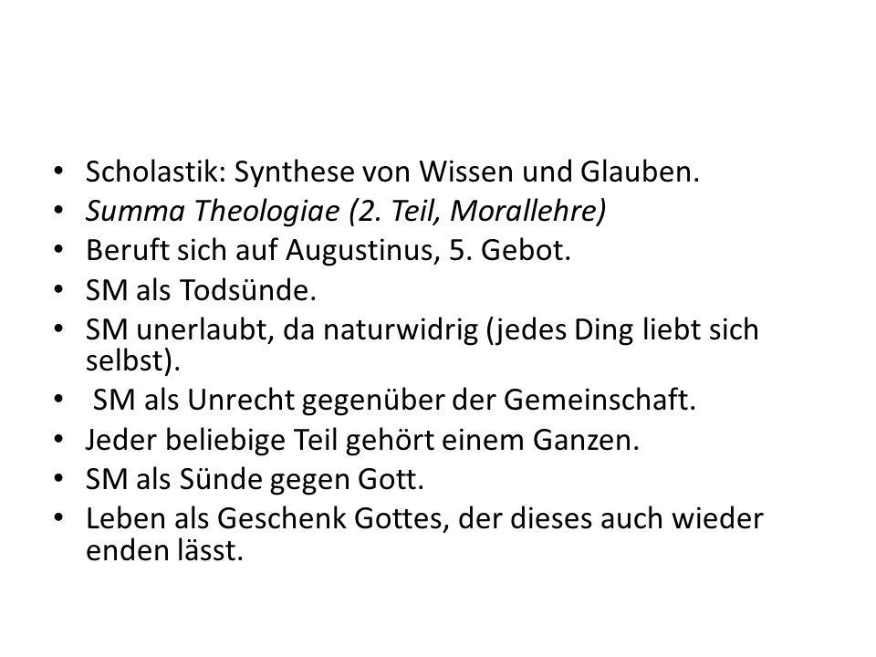 Scholastik: Synthese von Wissen und Glauben. Summa Theologiae (2. Teil, Morallehre) Beruft sich auf Augustinus, 5. Gebot. SM als Todsünde. SM unerlaub