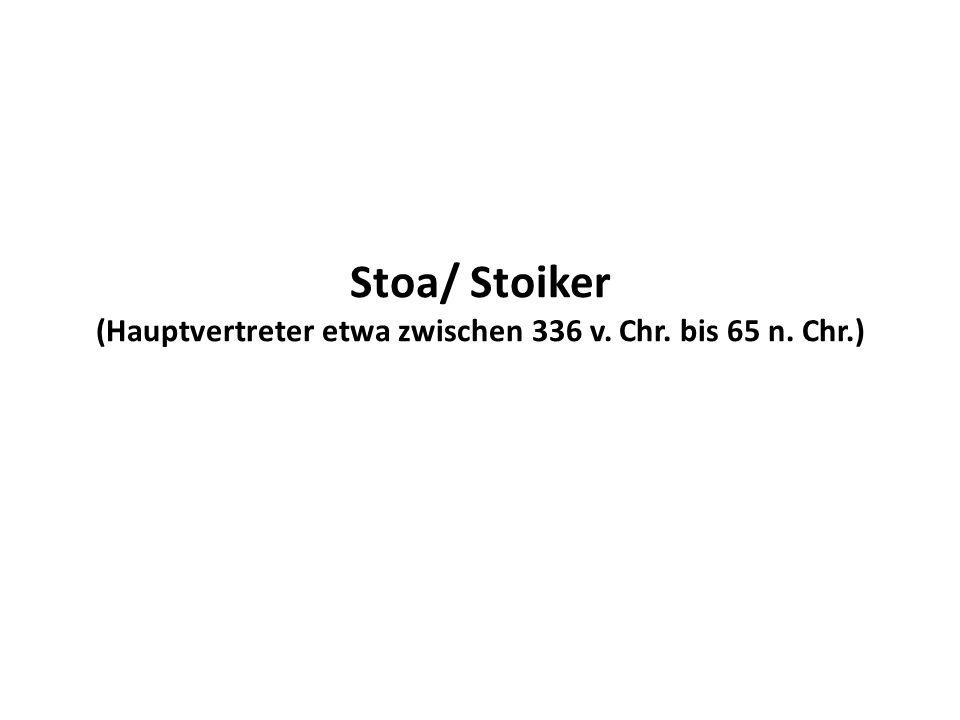 Stoa/ Stoiker (Hauptvertreter etwa zwischen 336 v. Chr. bis 65 n. Chr.)