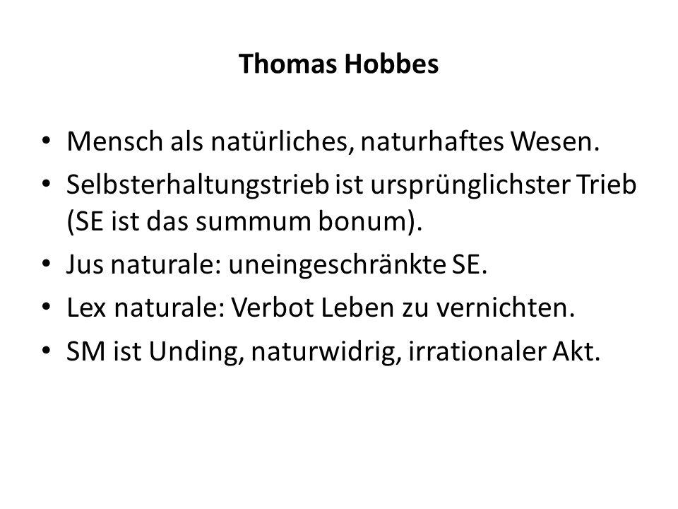 Thomas Hobbes Mensch als natürliches, naturhaftes Wesen. Selbsterhaltungstrieb ist ursprünglichster Trieb (SE ist das summum bonum). Jus naturale: une