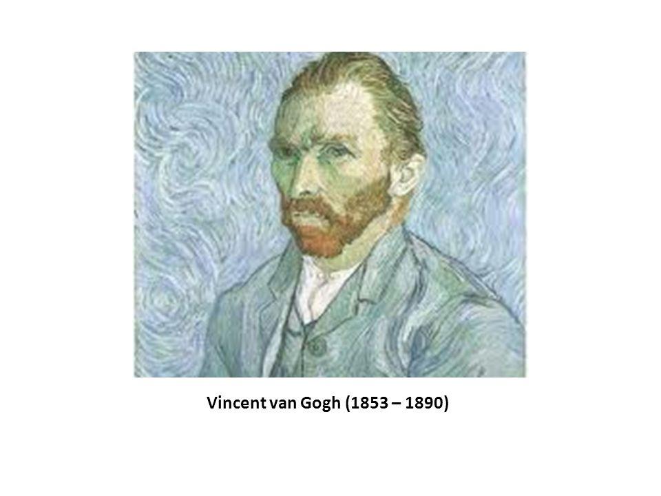 Vincent van Gogh (1853 – 1890)