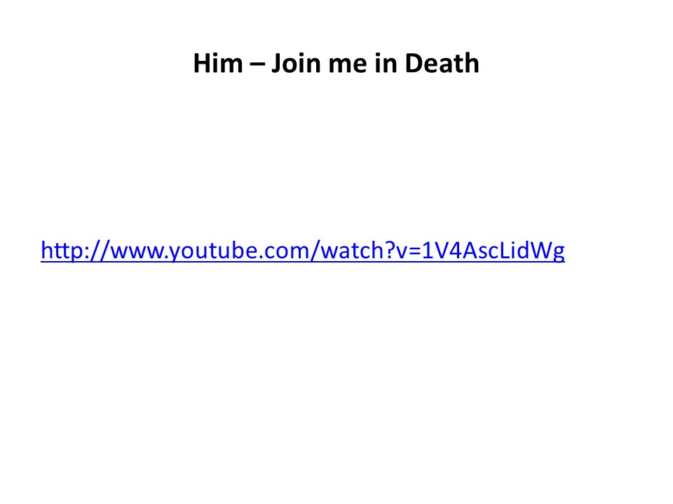 Him – Join me in Death http://www.youtube.com/watch?v=1V4AscLidWg